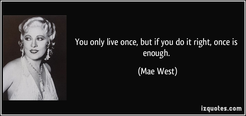 quote-you-only-live-once-but-if-you-do-it-right-once-is-enough-mae-west-196256